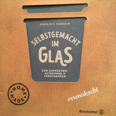 """// BUCHBESPRECHUNG // """"Selbstgemacht im GLAS"""" von Nikolaus TOMSICH (Brandstätter Verlag)"""