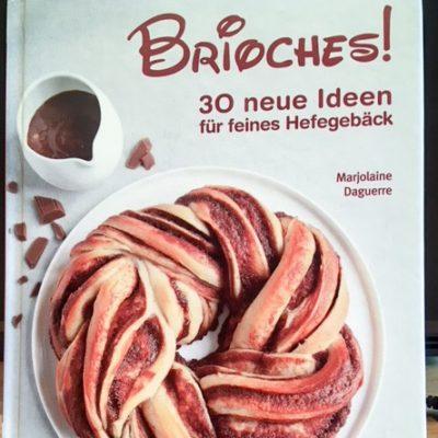// Buchbesprechung // Brioches! – 30 neue Ideen für feines Hefegebäck von Marjolaine Daguerre (Leopold Stocker Verlag)